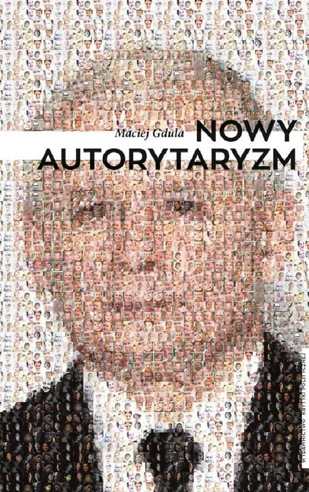 """""""Nowy autorytaryzm"""" Macieja Gduli opisuje PRAWDZIWE powody wysokiego poparcia PiS i odpowiada na pytania, czy coś można z tym zrobić."""