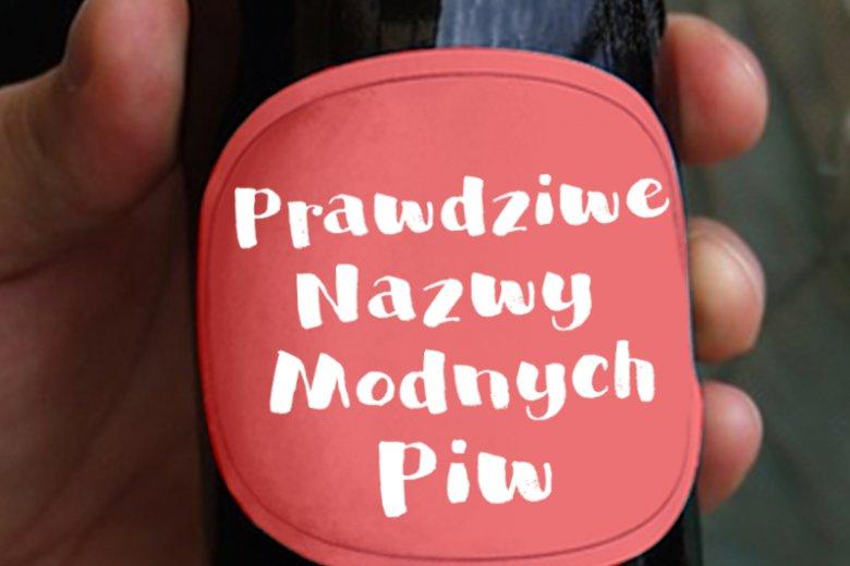 Prawdziwe nazwy modnych piw