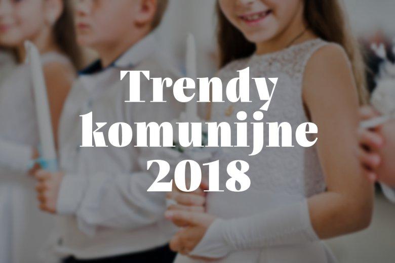 Trendy komunijne 2018
